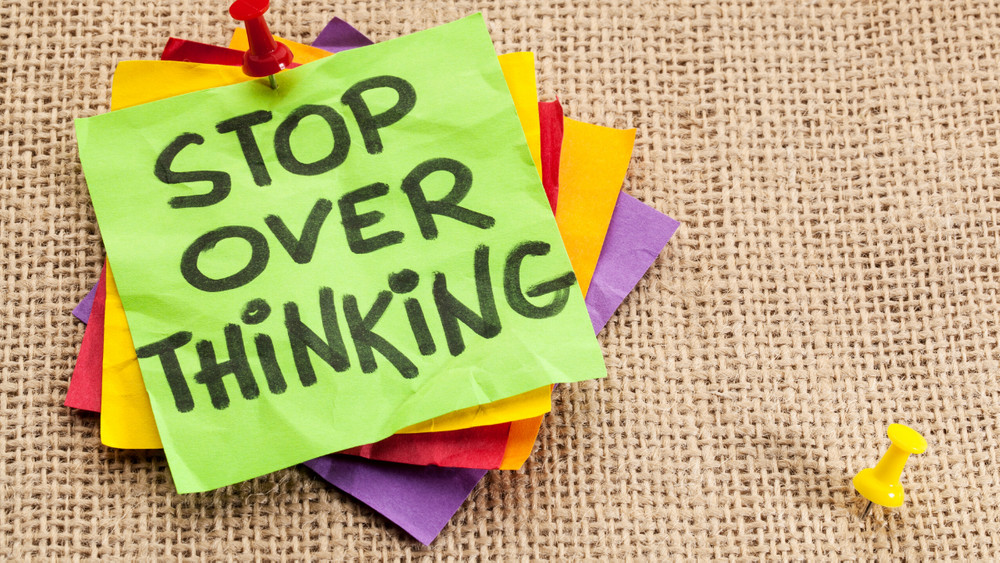 Stop Over Thinking Your Life
