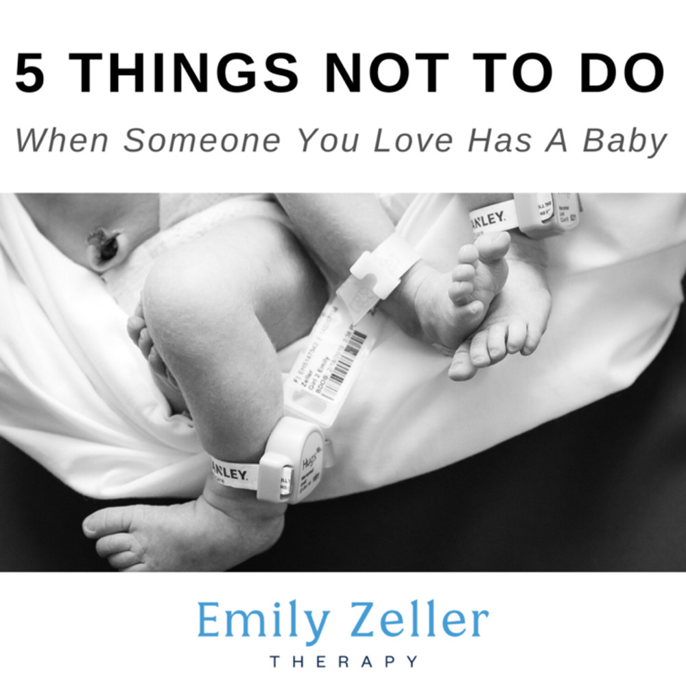 5 Things NOT to Do When Someone You Love Has A Baby