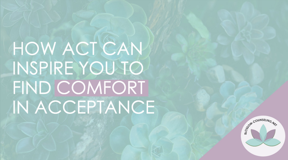 How ACT Can Inspire You to Find Comfort in Acceptance