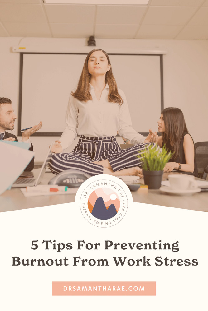 Tips For Preventing Burnout From Work Stress